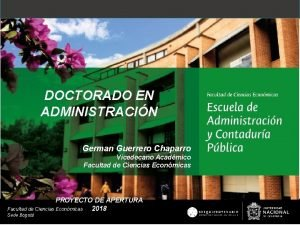 DOCTORADO EN ADMINISTRACIN German Guerrero Chaparro Vicedecano Acadmico