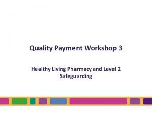 Quality Payment Workshop 3 Healthy Living Pharmacy and