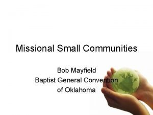 Missional Small Communities Bob Mayfield Baptist General Convention