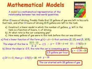 Mathematical Models A model is a mathematical representation