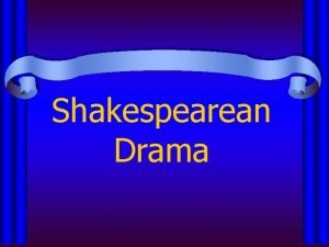 Shakespearean Drama Tragedy is a drama that ends