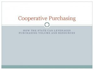 Cooperative Purchasing HOW THE STATE CAN LEVERAGES PURCHASING