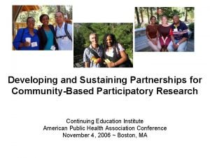 Developing and Sustaining Partnerships for CommunityBased Participatory Research
