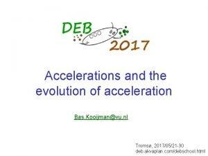 Accelerations and the evolution of acceleration Bas Kooijmanvu