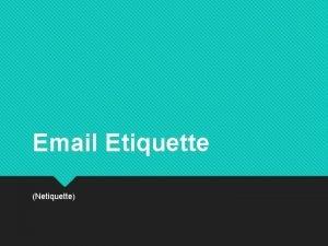 Email Etiquette Netiquette What is Netiquette We expect
