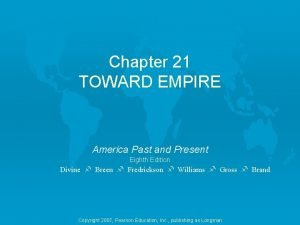 Chapter 21 TOWARD EMPIRE America Past and Present