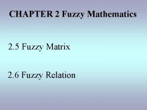 CHAPTER 2 Fuzzy Mathematics 2 5 Fuzzy Matrix