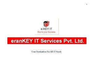 1 eran KEY IT Services Pvt Ltd Your