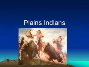 Plains Indians Indians of the Plains American Indians