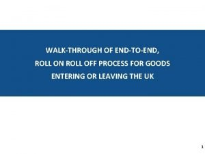 WALKTHROUGH OF ENDTOEND ROLL ON ROLL OFF PROCESS