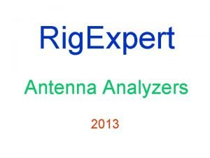 Rig Expert Antenna Analyzers 2013 Models of Rig