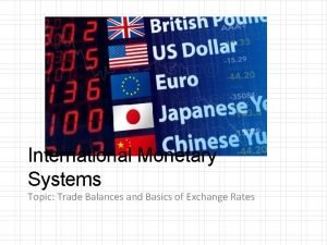 International Monetary Systems Topic Trade Balances and Basics