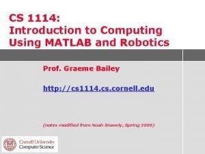 CS 1114 Introduction to Computing Using MATLAB and
