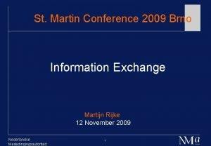 St Martin Conference 2009 Brno Information Exchange Martijn
