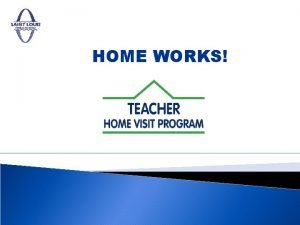 HOME WORKS WHY Establishing a relationship between a