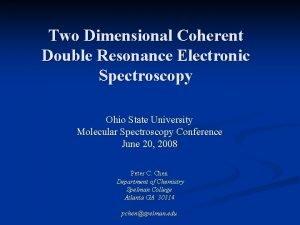 Two Dimensional Coherent Double Resonance Electronic Spectroscopy Ohio