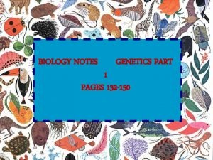 BIOLOGY NOTES GENETICS PART 1 PAGES 132 150