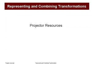 Representing and Combining Transformations Projector Resources Projector resources