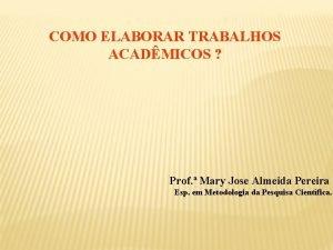 COMO ELABORAR TRABALHOS ACADMICOS Prof Mary Jose Almeida