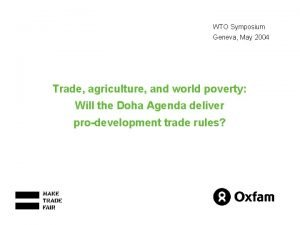 WTO Symposium Geneva May 2004 Trade agriculture and