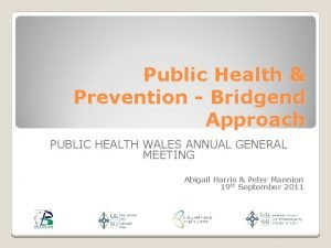 Public Health Prevention Bridgend Approach PUBLIC HEALTH WALES
