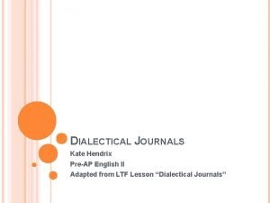 DIALECTICAL JOURNALS Kate Hendrix PreAP English II Adapted