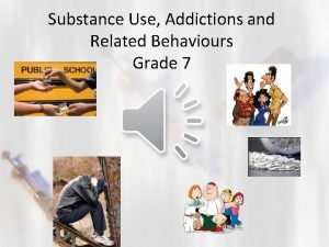 Substance Use Addictions and Related Behaviours Grade 7