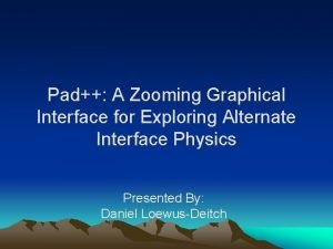 Pad A Zooming Graphical Interface for Exploring Alternate