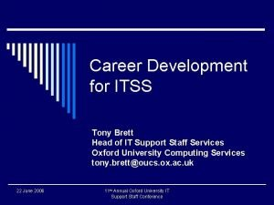 Career Development for ITSS Tony Brett Head of