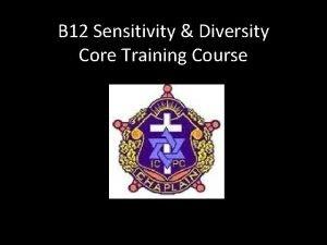 B 12 Sensitivity Diversity Core Training Course Presented
