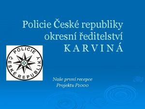 Policie esk republiky okresn editelstv KARVIN Nae prvn