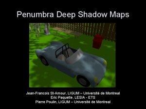 Penumbra Deep Shadow Maps JeanFrancois StAmour LIGUM Universit