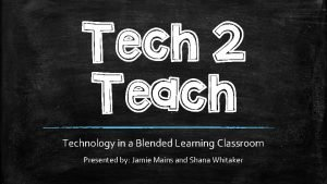 Tech 2 Teach Technology in a Blended Learning
