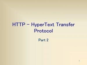 HTTP Hyper Text Transfer Protocol Part 2 1