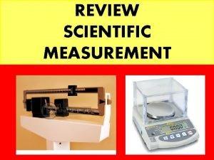 REVIEW SCIENTIFIC MEASUREMENT True or false All measurements