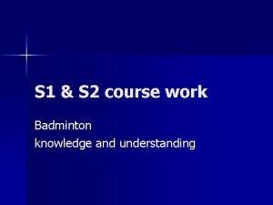 S 1 S 2 course work Badminton knowledge