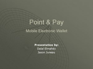 Point Pay Mobile Electronic Wallet Presentation by Dalal