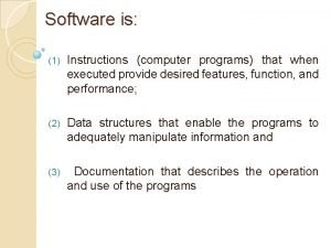 Software is 1 Instructions computer programs that when
