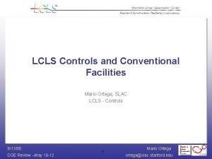 LCLS Controls and Conventional Facilities Mario Ortega SLAC