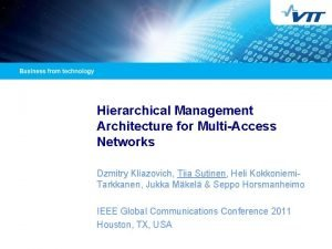 Hierarchical Management Architecture for MultiAccess Networks Dzmitry Kliazovich