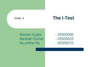 Group 6 Manish Gupta Santosh Kumar Soumitra Pal