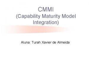 CMMI Capability Maturity Model Integration Aluna Turah Xavier