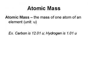 Atomic Mass the mass of one atom of