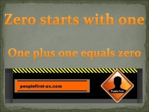 Zero starts with one One plus one equals
