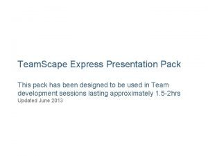 Team Scape Express Presentation Pack This pack has