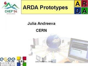 ARDA Prototypes Julia Andreeva CERN CHEP 2004 Julia