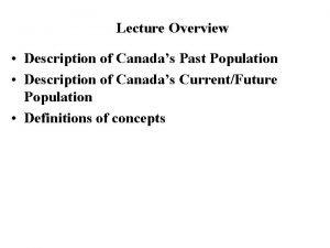 Lecture Overview Description of Canadas Past Population Description