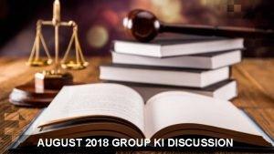 AUGUST 2018 GROUP KI DISCUSSION GROUP KI DISCUSSION