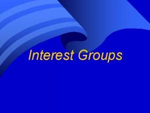 Interest Groups Interest Group n n Any organization