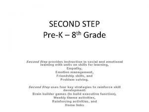 SECOND STEP PreK 8 th Grade Second Step
